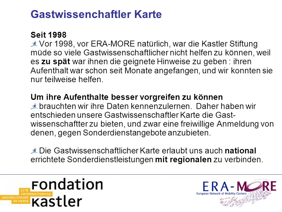 Gastwissenchaftler Karte Seit 1998 Vor 1998, vor ERA-MORE natürlich, war die Kastler Stiftung müde so viele Gastwissenschaftlicher nicht helfen zu kön