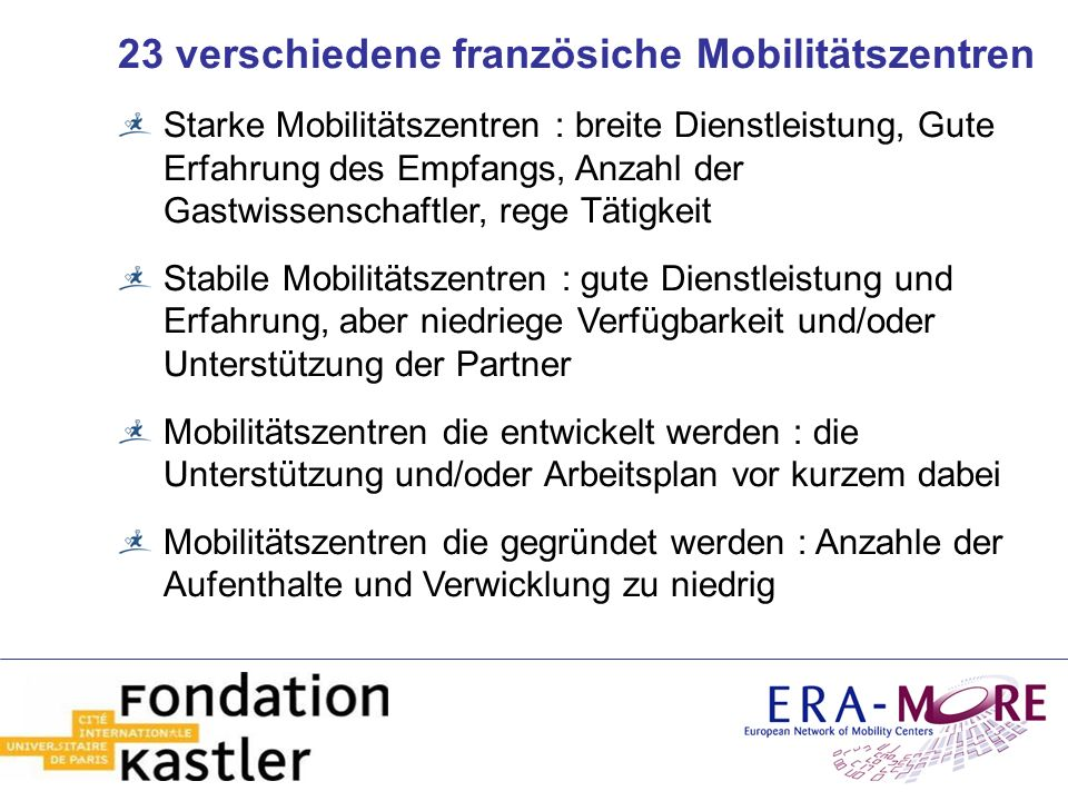 23 verschiedene französiche Mobilitätszentren Starke Mobilitätszentren : breite Dienstleistung, Gute Erfahrung des Empfangs, Anzahl der Gastwissenscha