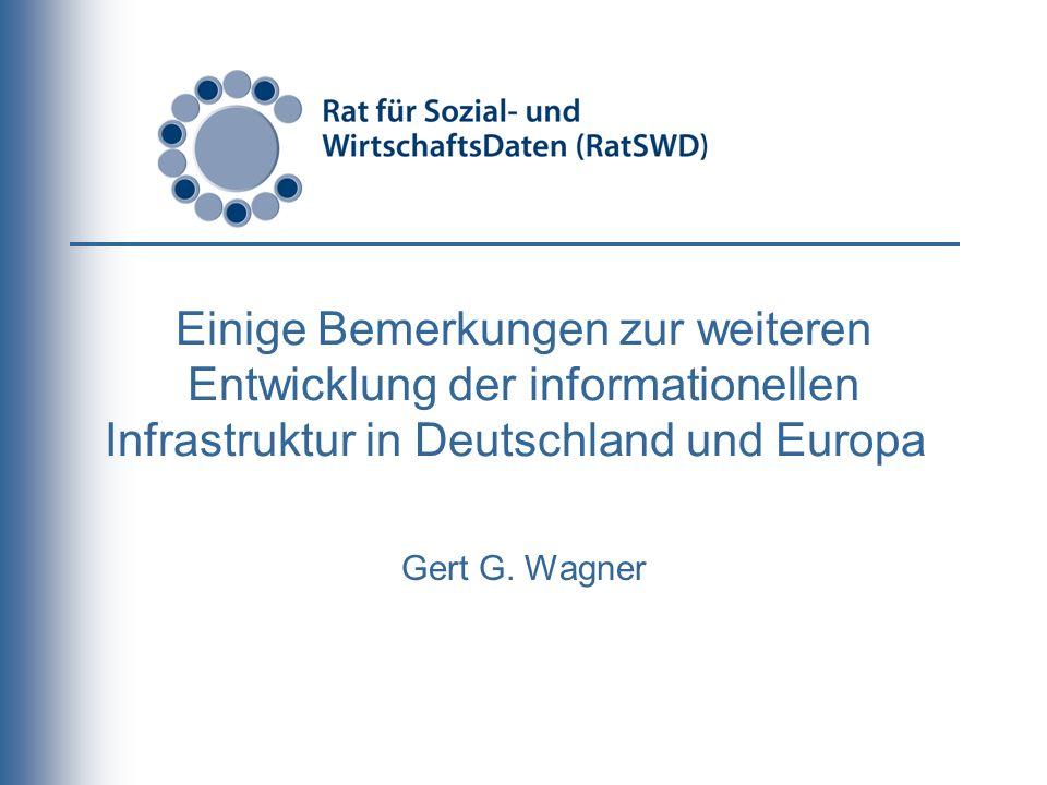 Einige Bemerkungen zur weiteren Entwicklung der informationellen Infrastruktur in Deutschland und Europa Gert G. Wagner