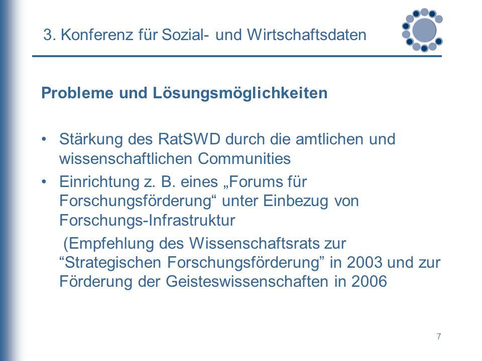 7 3. Konferenz für Sozial- und Wirtschaftsdaten Probleme und Lösungsmöglichkeiten Stärkung des RatSWD durch die amtlichen und wissenschaftlichen Commu