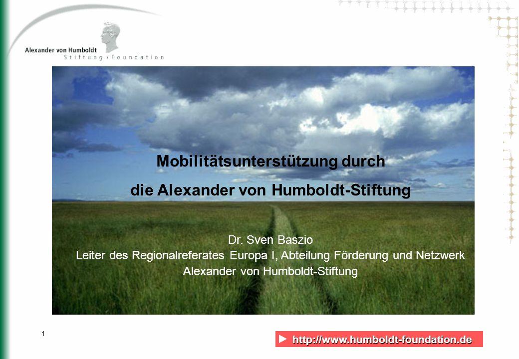 http://www.humboldt-foundation.de http://www.humboldt-foundation.de 1 Mobilitätsunterstützung durch die Alexander von Humboldt-Stiftung Dr. Sven Baszi