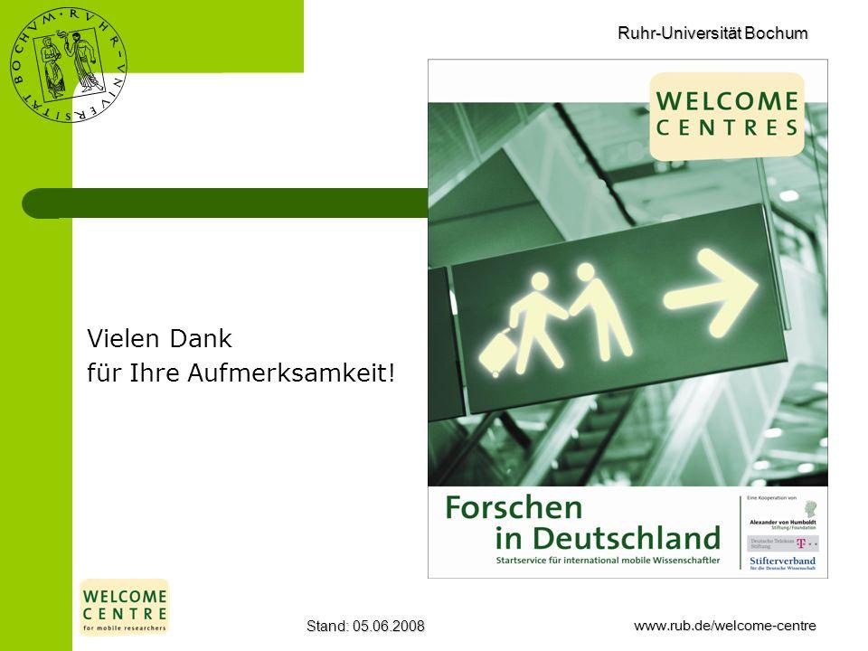 Ruhr-Universität Bochum Stand: 05.06.2008www.rub.de/welcome-centre Vielen Dank für Ihre Aufmerksamkeit!