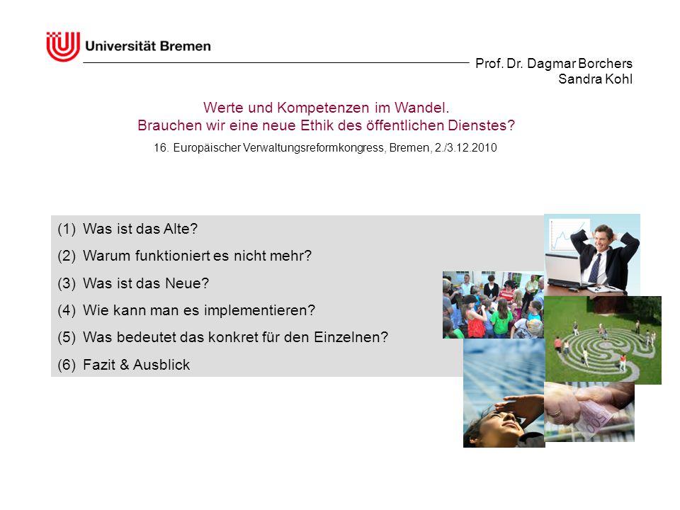Prof. Dr. Dagmar Borchers Sandra Kohl Werte und Kompetenzen im Wandel. Brauchen wir eine neue Ethik des öffentlichen Dienstes? (1)Was ist das Alte? (2