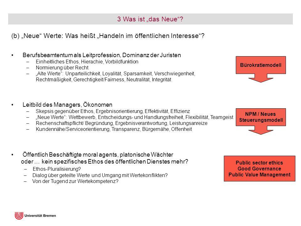 3 Was ist das Neue? (b) Neue Werte: Was heißt Handeln im öffentlichen Interesse? Berufsbeamtentum als Leitprofession, Dominanz der Juristen –Einheitli