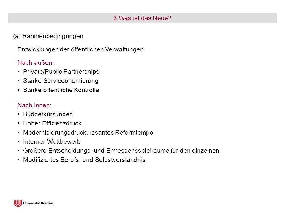 3 Was ist das Neue? (a) Rahmenbedingungen Nach außen: Private/Public Partnerships Starke Serviceorientierung Starke öffentliche Kontrolle Entwicklunge