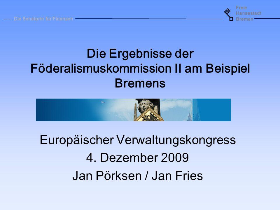 Freie Hansestadt Bremen Die Senatorin für Finanzen Die Ergebnisse der Föderalismuskommission II am Beispiel Bremens Europäischer Verwaltungskongress 4