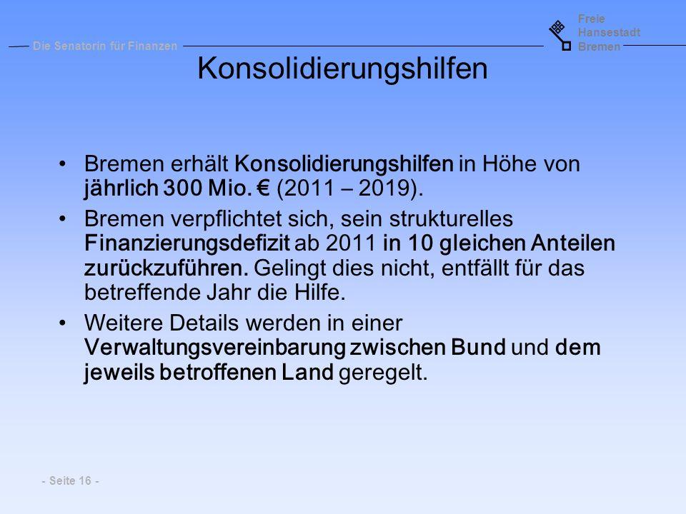 Freie Hansestadt Bremen Die Senatorin für Finanzen - Seite 16 - Konsolidierungshilfen Bremen erhält Konsolidierungshilfen in Höhe von jährlich 300 Mio