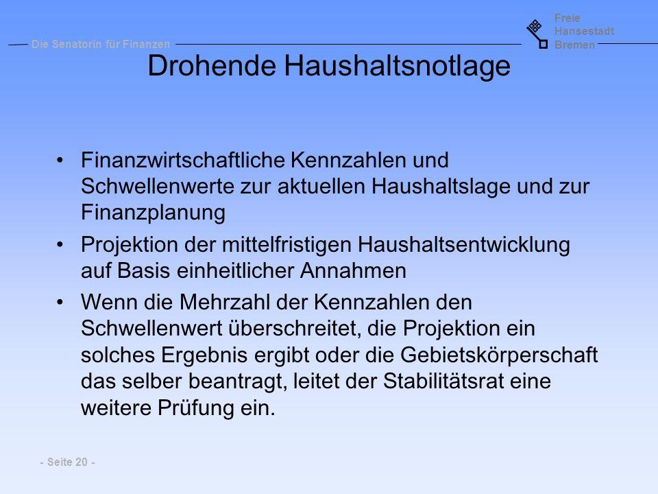 Freie Hansestadt Bremen Die Senatorin für Finanzen - Seite 20 - Drohende Haushaltsnotlage Finanzwirtschaftliche Kennzahlen und Schwellenwerte zur aktu