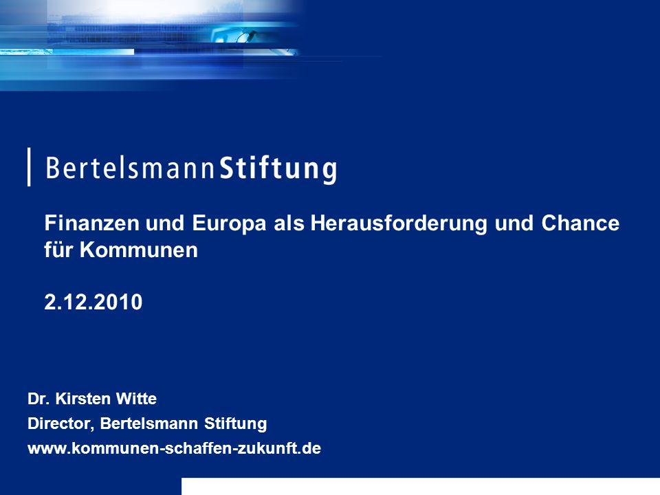 Dr. Kirsten Witte Director, Bertelsmann Stiftung www.kommunen-schaffen-zukunft.de Finanzen und Europa als Herausforderung und Chance für Kommunen 2.12