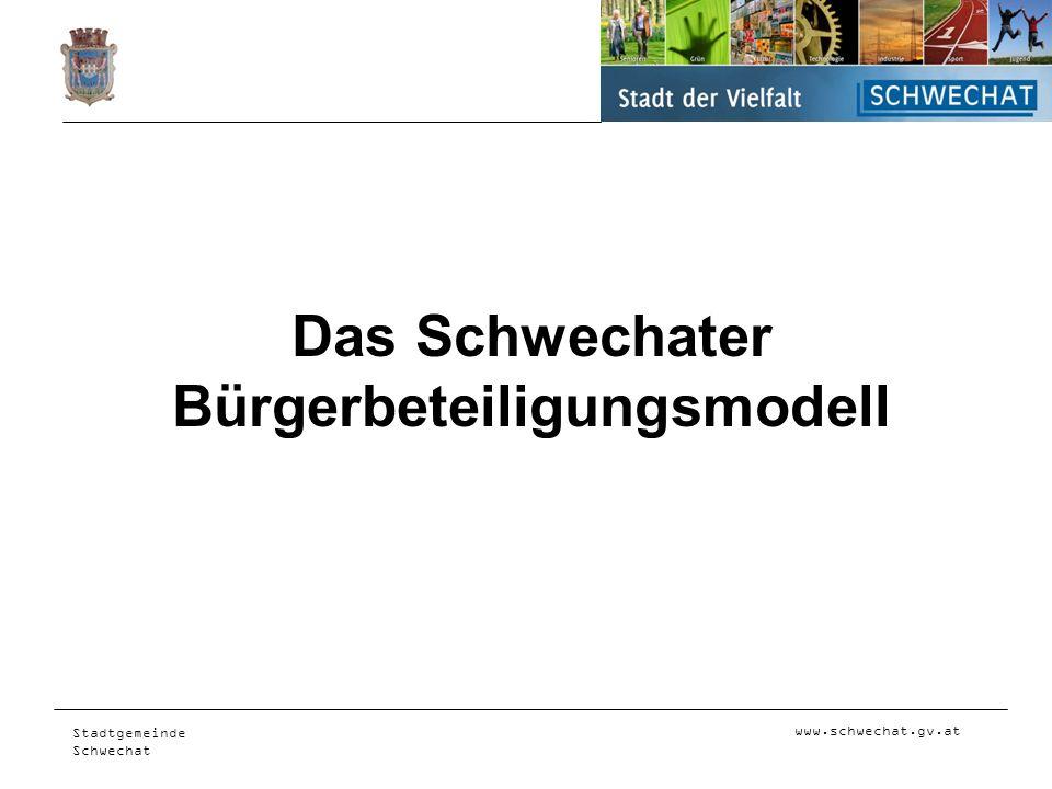 www.schwechat.gv.at Stadtgemeinde Schwechat Das Schwechater Bürgerbeteiligungsmodell