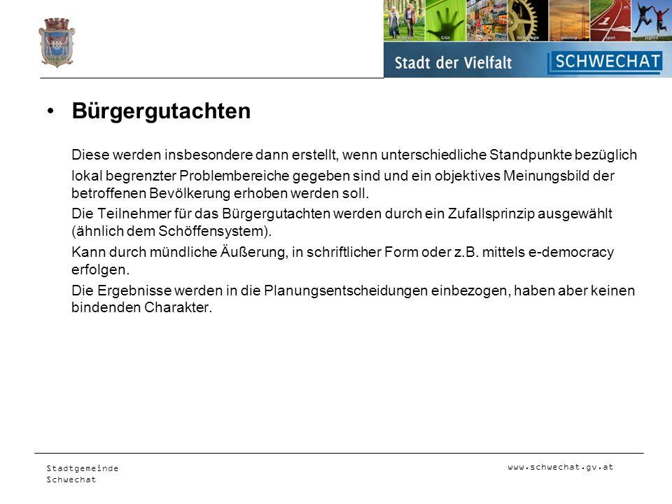 www.schwechat.gv.at Stadtgemeinde Schwechat Bürgergutachten Diese werden insbesondere dann erstellt, wenn unterschiedliche Standpunkte bezüglich lokal