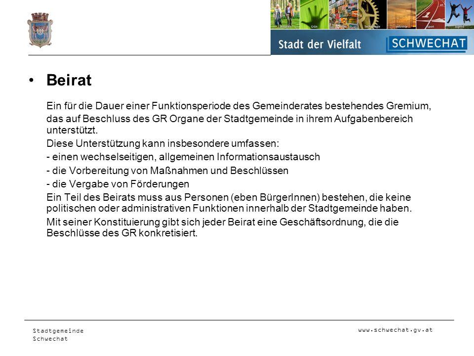 www.schwechat.gv.at Stadtgemeinde Schwechat Beirat Ein für die Dauer einer Funktionsperiode des Gemeinderates bestehendes Gremium, das auf Beschluss d