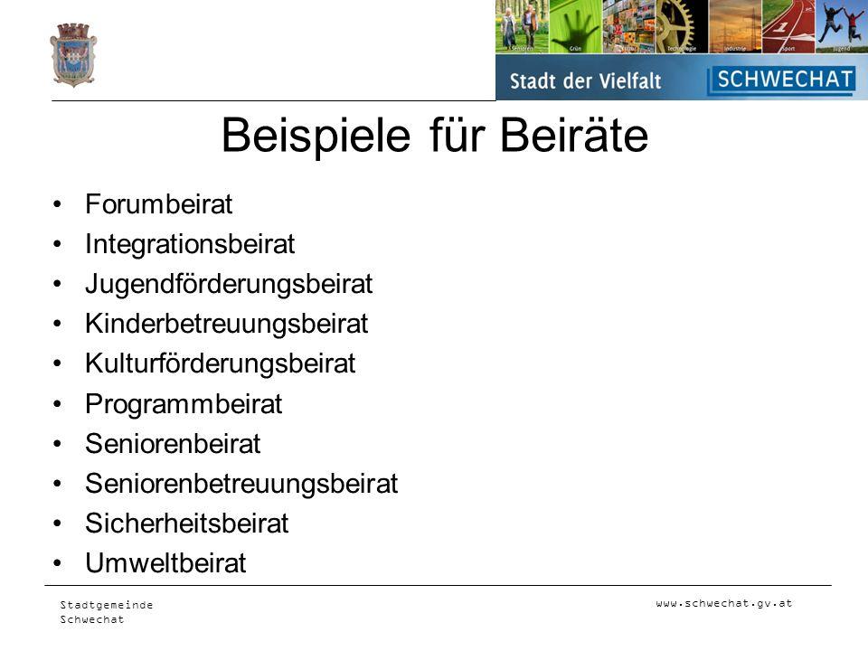 www.schwechat.gv.at Stadtgemeinde Schwechat Beispiele für Beiräte Forumbeirat Integrationsbeirat Jugendförderungsbeirat Kinderbetreuungsbeirat Kulturf