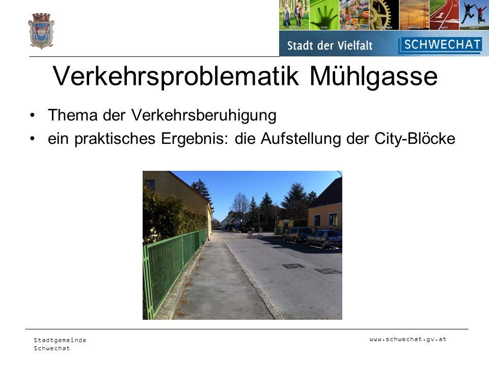 www.schwechat.gv.at Stadtgemeinde Schwechat Verkehrsproblematik Mühlgasse Thema der Verkehrsberuhigung ein praktisches Ergebnis: die Aufstellung der C
