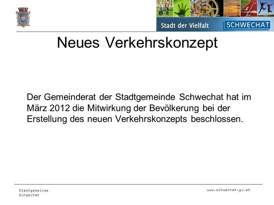 Stadtgemeinde Schwechat Neues Verkehrskonzept Der Gemeinderat der Stadtgemeinde Schwechat hat im März 2012 die Mitwirkung der Bevölkerung bei der Erst