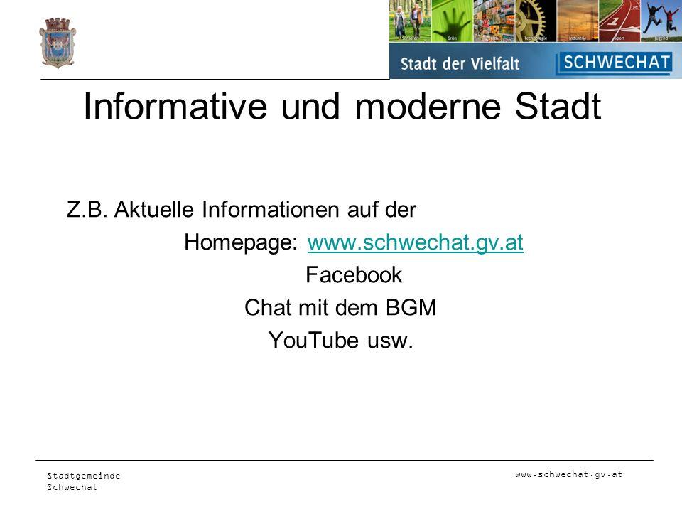 www.schwechat.gv.at Stadtgemeinde Schwechat Informative und moderne Stadt Z.B. Aktuelle Informationen auf der Homepage: www.schwechat.gv.atwww.schwech