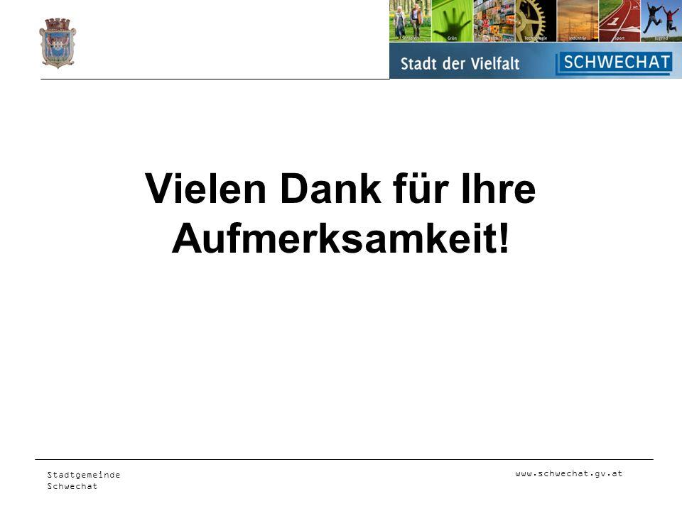 www.schwechat.gv.at Stadtgemeinde Schwechat Vielen Dank für Ihre Aufmerksamkeit!