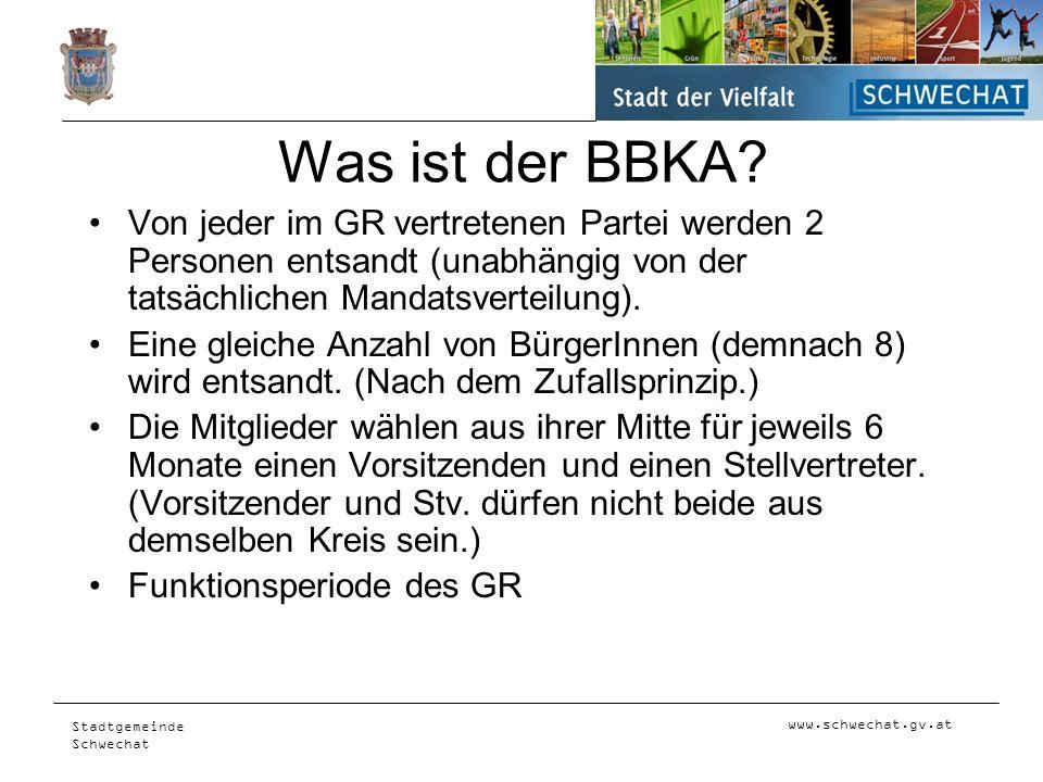 www.schwechat.gv.at Stadtgemeinde Schwechat Was ist der BBKA? Von jeder im GR vertretenen Partei werden 2 Personen entsandt (unabhängig von der tatsäc