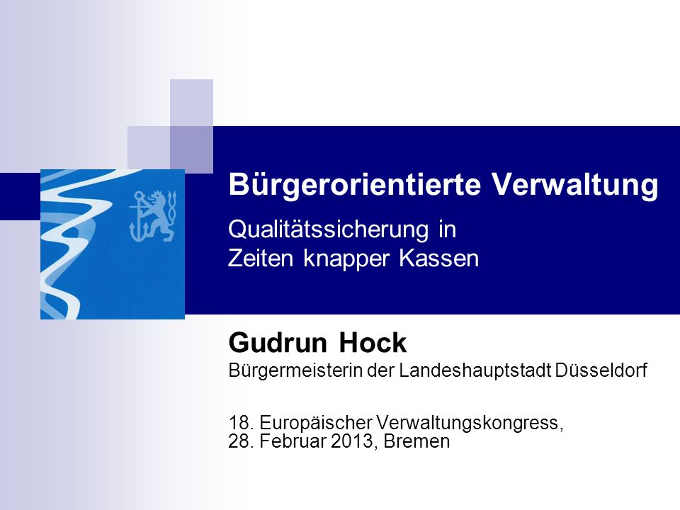 Bürgerorientierte Verwaltung Qualitätssicherung in Zeiten knapper Kassen Gudrun Hock Bürgermeisterin der Landeshauptstadt Düsseldorf 18.