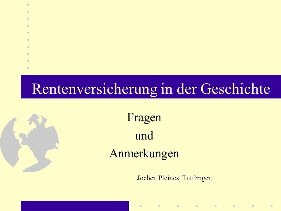 Rentenversicherung in der Geschichte Fragen und Anmerkungen Jochen Pleines, Tuttlingen
