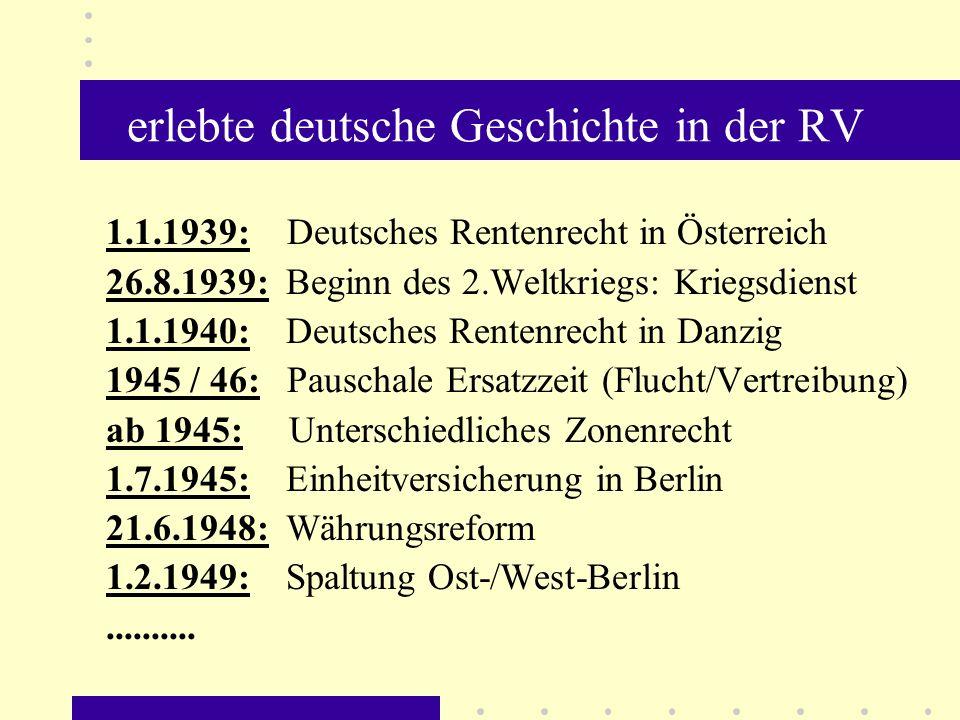 erlebte deutsche Geschichte in der RV 1.1.1939: Deutsches Rentenrecht in Österreich 26.8.1939: Beginn des 2.Weltkriegs: Kriegsdienst 1.1.1940: Deutsch