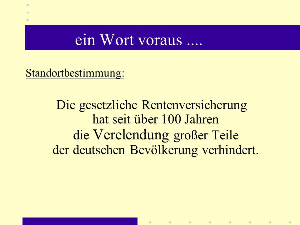 ein Wort voraus.... Standortbestimmung: Die gesetzliche Rentenversicherung hat seit über 100 Jahren die Verelendung großer Teile der deutschen Bevölke