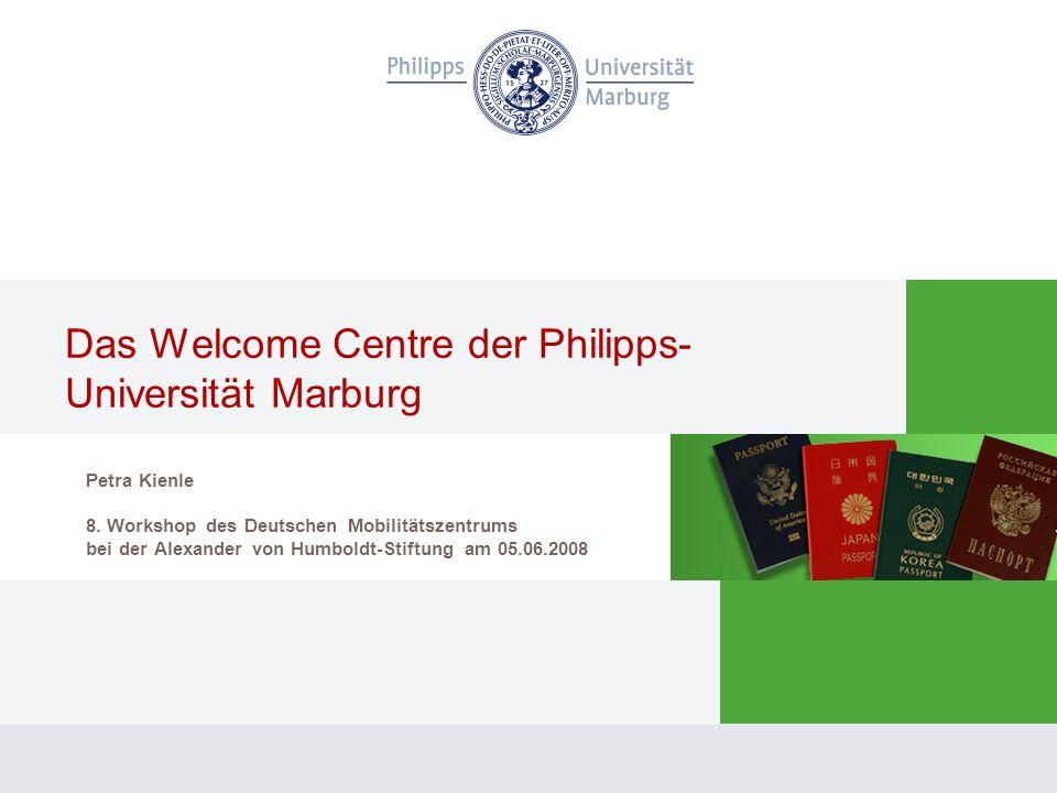 Das Welcome Centre der Philipps- Universität Marburg Petra Kienle 8. Workshop des Deutschen Mobilitätszentrums bei der Alexander von Humboldt-Stiftung