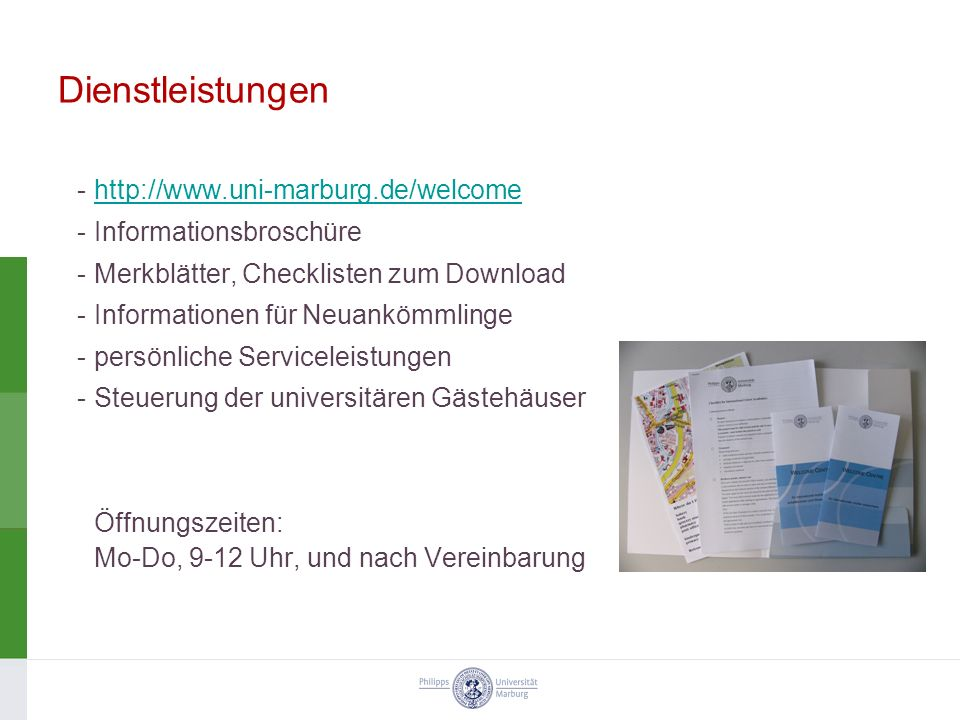Dienstleistungen -http://www.uni-marburg.de/welcomehttp://www.uni-marburg.de/welcome -Informationsbroschüre -Merkblätter, Checklisten zum Download -In