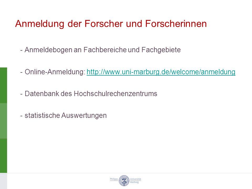 Anmeldung der Forscher und Forscherinnen -Anmeldebogen an Fachbereiche und Fachgebiete -Online-Anmeldung: http://www.uni-marburg.de/welcome/anmeldungh