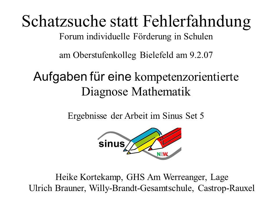 Schatzsuche statt Fehlerfahndung Forum individuelle Förderung in Schulen am Oberstufenkolleg Bielefeld am 9.2.07 Aufgaben für eine kompetenzorientiert