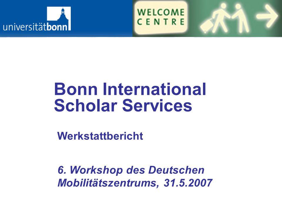Bonn International Scholar Services Werkstattbericht 6. Workshop des Deutschen Mobilitätszentrums, 31.5.2007