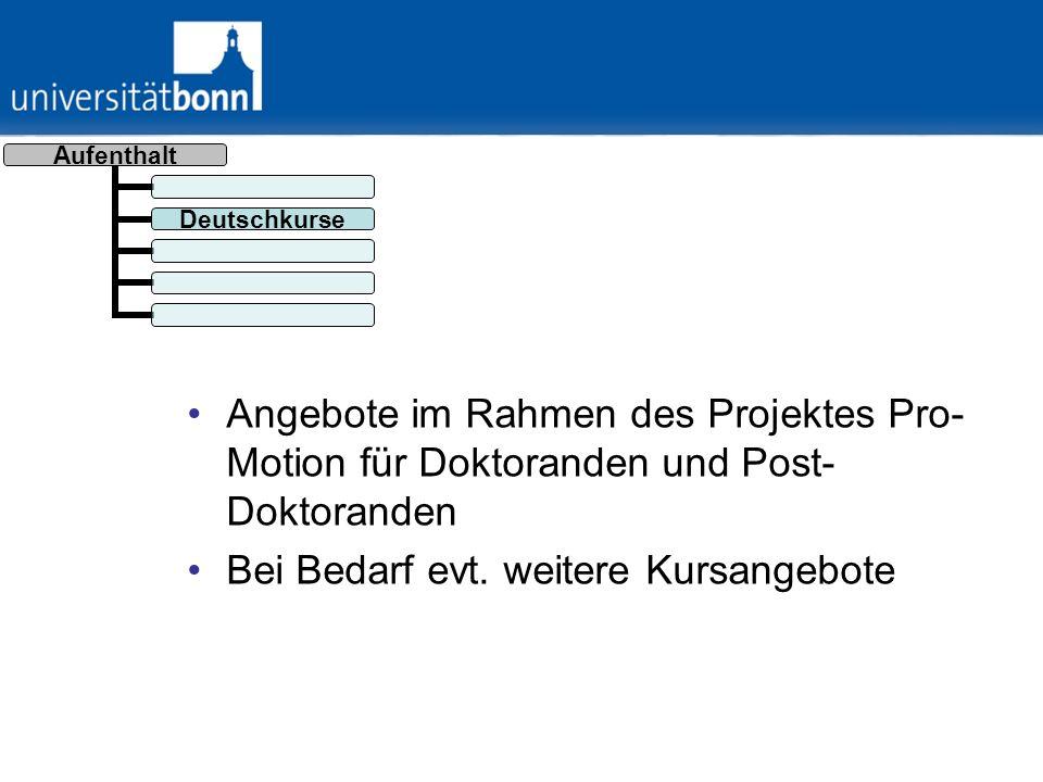 Aufenthalt Deutschkurs e Angebote im Rahmen des Projektes Pro- Motion für Doktoranden und Post- Doktoranden Bei Bedarf evt. weitere Kursangebote