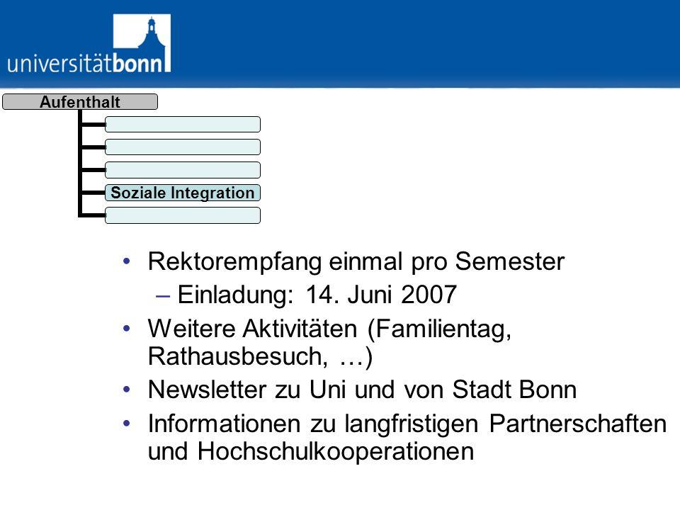 Aufenthalt Soziale Integration Rektorempfang einmal pro Semester –Einladung: 14. Juni 2007 Weitere Aktivitäten (Familientag, Rathausbesuch, …) Newslet