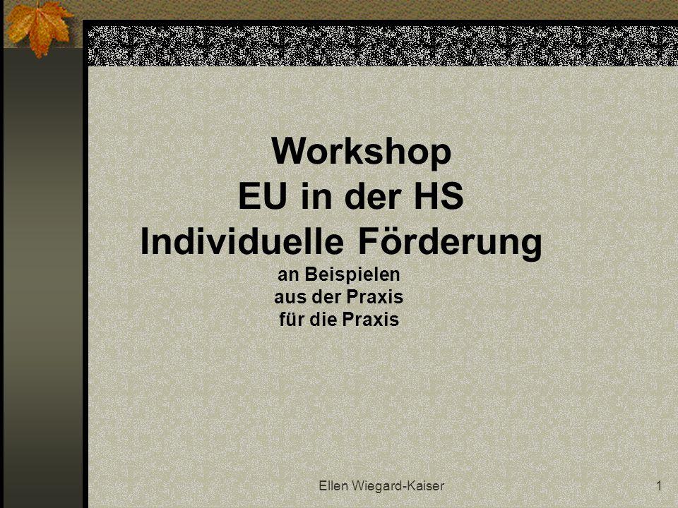 Ellen Wiegard-Kaiser1 Workshop EU in der HS Individuelle Förderung an Beispielen aus der Praxis für die Praxis