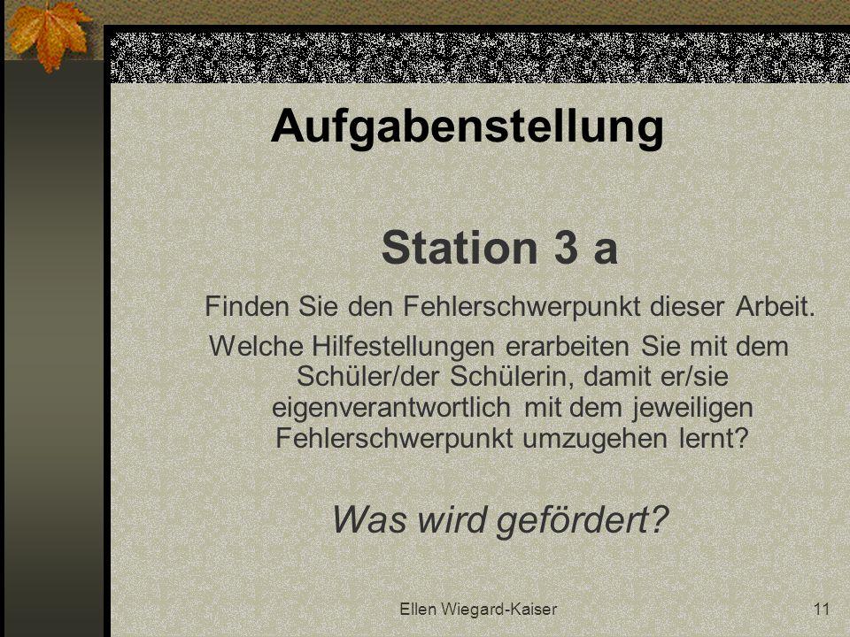 Ellen Wiegard-Kaiser11 Aufgabenstellung Station 3 a Finden Sie den Fehlerschwerpunkt dieser Arbeit. Welche Hilfestellungen erarbeiten Sie mit dem Schü