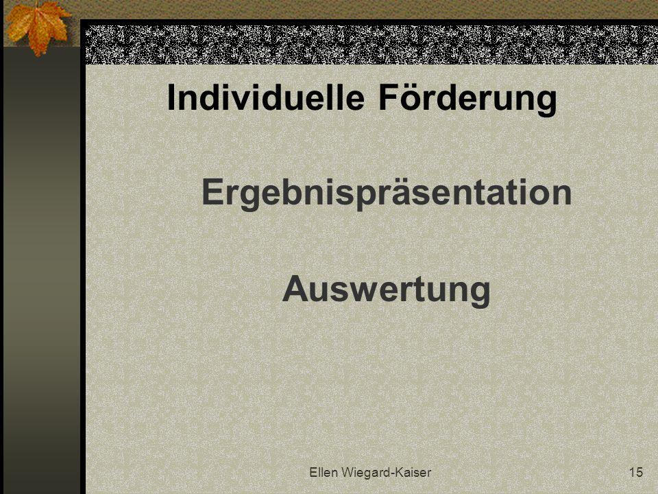Ellen Wiegard-Kaiser15 Individuelle Förderung Ergebnispräsentation Auswertung