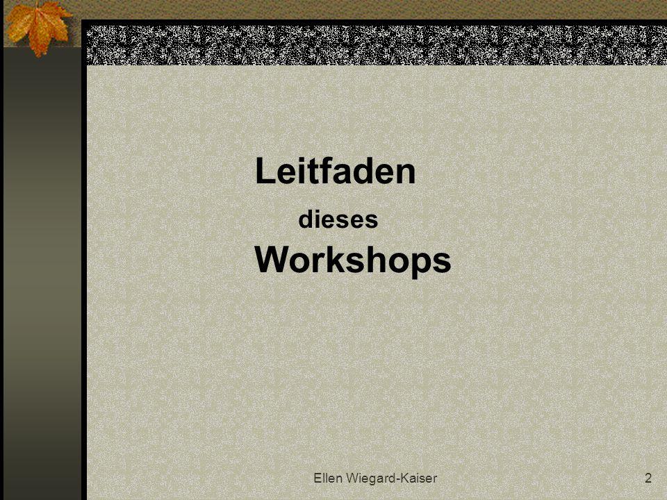 Ellen Wiegard-Kaiser2 Leitfaden dieses Workshops