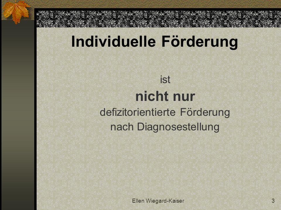 Ellen Wiegard-Kaiser3 Individuelle Förderung ist nicht nur defizitorientierte Förderung nach Diagnosestellung