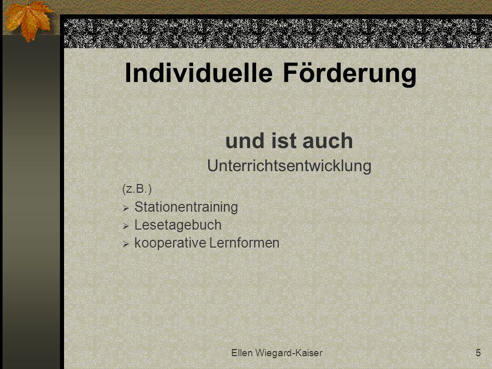 Ellen Wiegard-Kaiser5 Individuelle Förderung und ist auch Unterrichtsentwicklung (z.B.) Stationentraining Lesetagebuch kooperative Lernformen
