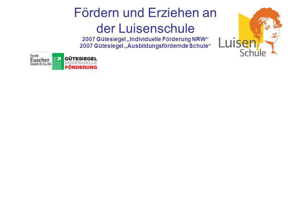 Fördern und Erziehen an der Luisenschule 2007 Gütesiegel Individuelle Förderung NRW 2007 Gütesiegel Ausbildungsfördernde Schule