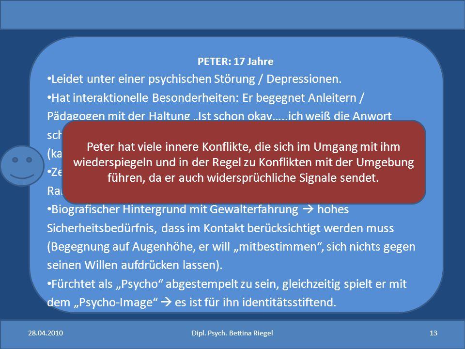 PETER: 17 Jahre Leidet unter einer psychischen Störung / Depressionen. Hat interaktionelle Besonderheiten: Er begegnet Anleitern / Pädagogen mit der H