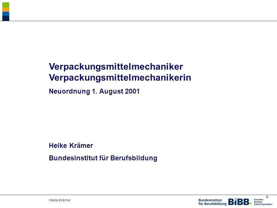® Heike Krämer Verpackungsmittelmechaniker Verpackungsmittelmechanikerin Neuordnung 1. August 2001 Heike Krämer Bundesinstitut für Berufsbildung