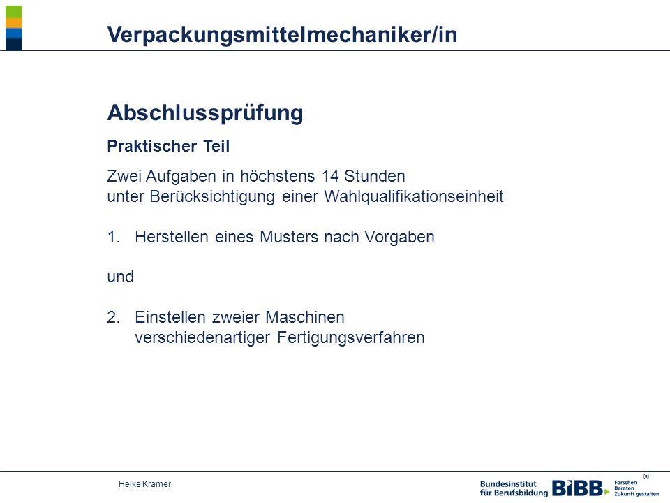 ® Heike Krämer Abschlussprüfung Praktischer Teil Zwei Aufgaben in höchstens 14 Stunden unter Berücksichtigung einer Wahlqualifikationseinheit 1.Herste