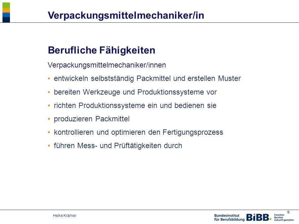 ® Heike Krämer Berufliche Fähigkeiten Verpackungsmittelmechaniker/innen entwickeln selbstständig Packmittel und erstellen Muster bereiten Werkzeuge un