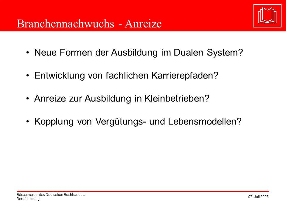 Börsenverein des Deutschen Buchhandels Berufsbildung 07. Juli 2006 Branchennachwuchs - Anreize Neue Formen der Ausbildung im Dualen System? Entwicklun