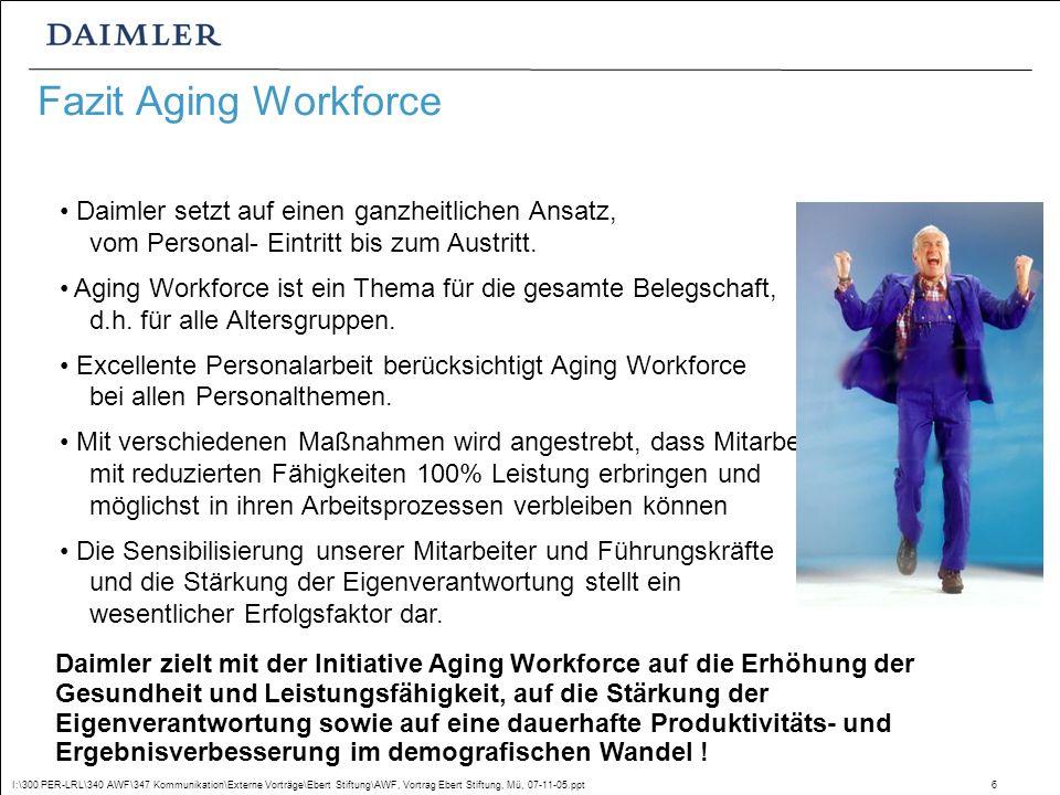 I:\300 PER-LRL\340 AWF\347 Kommunikation\Externe Vorträge\Ebert Stiftung\AWF, Vortrag Ebert Stiftung, Mü, 07-11-05.ppt6 Daimler setzt auf einen ganzheitlichen Ansatz, vom Personal- Eintritt bis zum Austritt.
