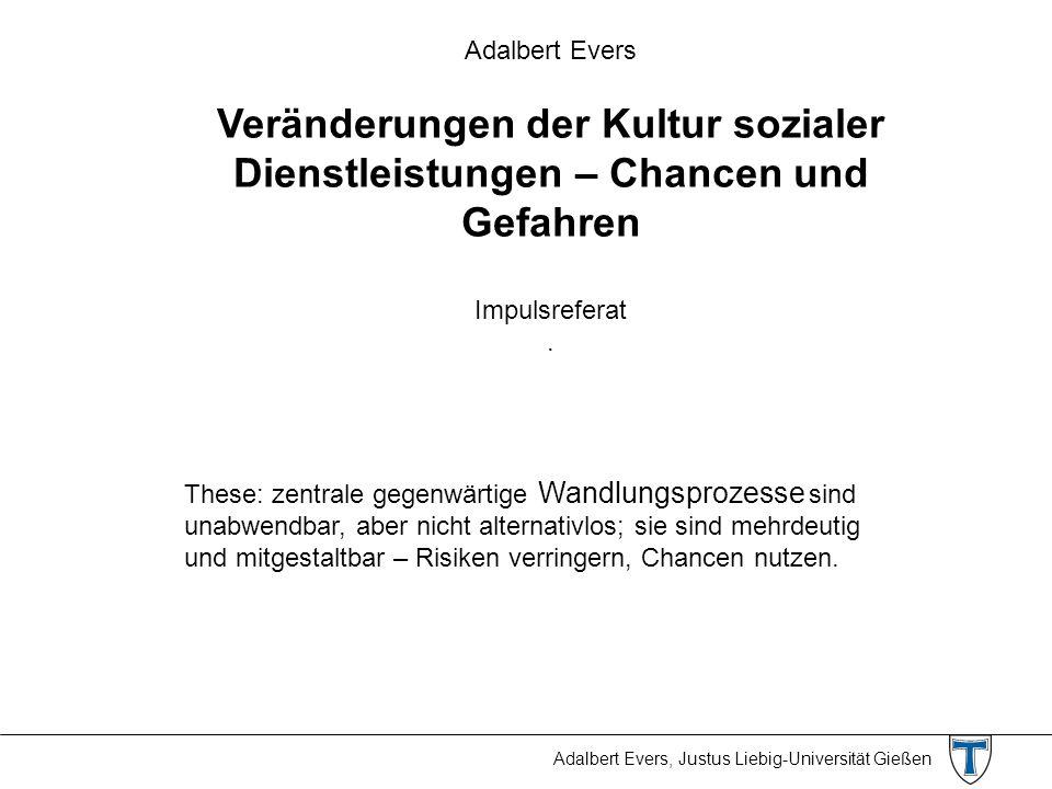 Adalbert Evers, Justus Liebig-Universität Gießen Adalbert Evers Veränderungen der Kultur sozialer Dienstleistungen – Chancen und Gefahren Impulsrefera