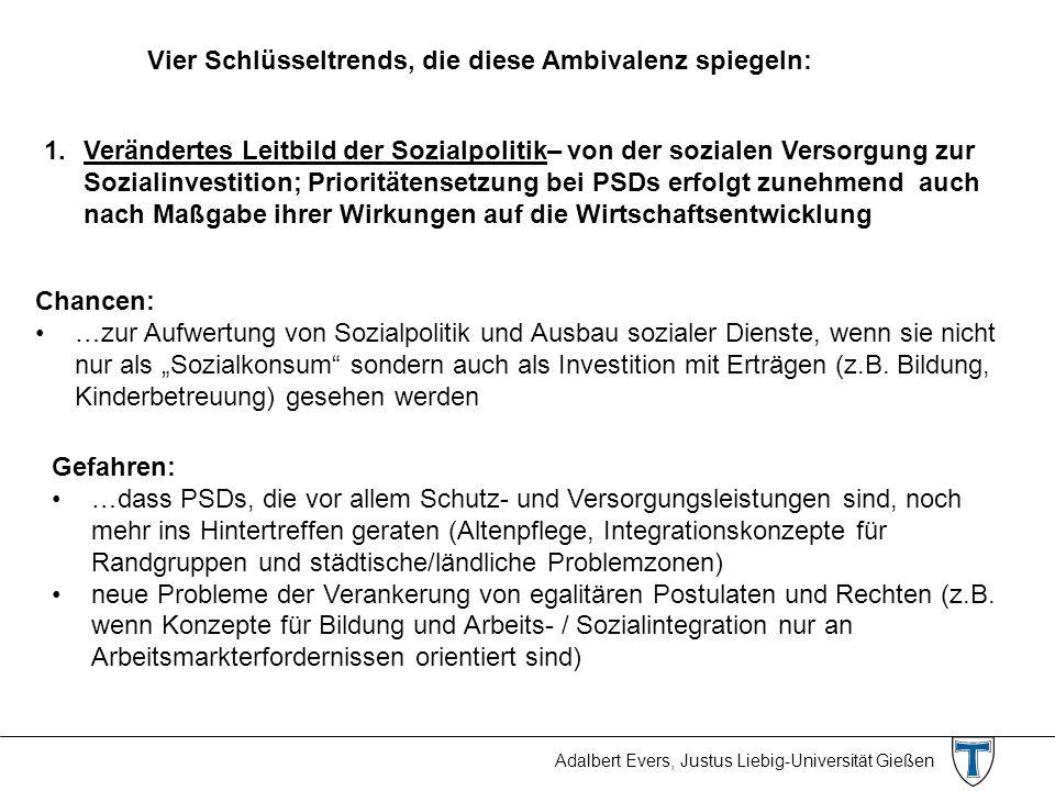 Adalbert Evers, Justus Liebig-Universität Gießen Vier Schlüsseltrends, die diese Ambivalenz spiegeln: 1.Verändertes Leitbild der Sozialpolitik– von de