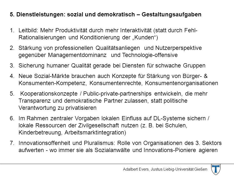 Adalbert Evers, Justus Liebig-Universität Gießen 5. Dienstleistungen: sozial und demokratisch – Gestaltungsaufgaben 1.Leitbild: Mehr Produktivität dur