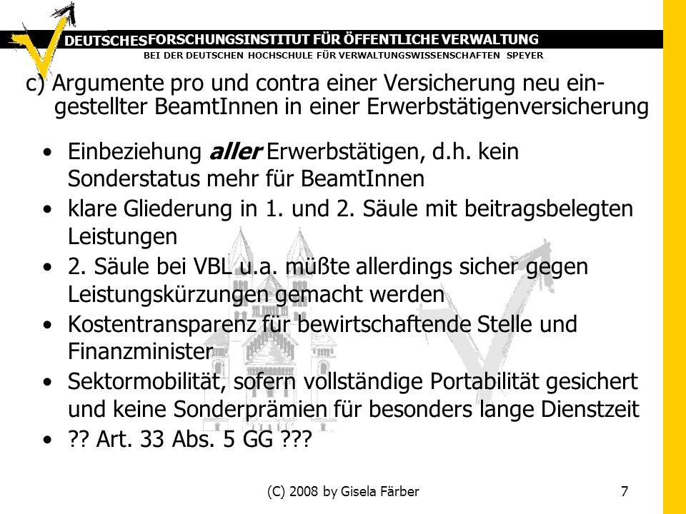 FORSCHUNGSINSTITUT FÜR ÖFFENTLICHE VERWALTUNG BEI DER DEUTSCHEN HOCHSCHULE FÜR VERWALTUNGSWISSENSCHAFTEN SPEYER DEUTSCHES (C) 2008 by Gisela Färber 7 c) Argumente pro und contra einer Versicherung neu ein-....